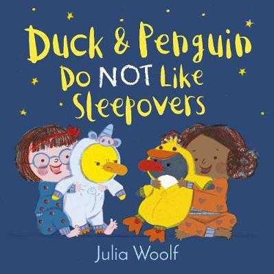 Cover for Duck and Penguin Do Not Like Sleepovers by Julia Woolf