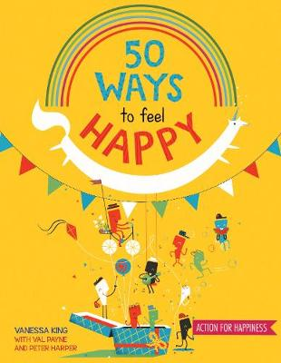 Book Cover for 50 Ways to Feel Happy by Vanessa King, Val Payne & Peter Harper