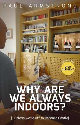 Book Cover for Why Are We Always Indoors? by Paul Armstrong