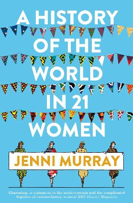 Cover for A History of the World in 21 Women by Jenni Murray