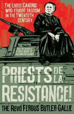 Cover for Priests de la Resistance!  by The Revd Fergus Butler-Gallie