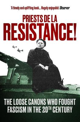 Priests de la Resistance! The loose canons who fought Fascism in the twentieth century