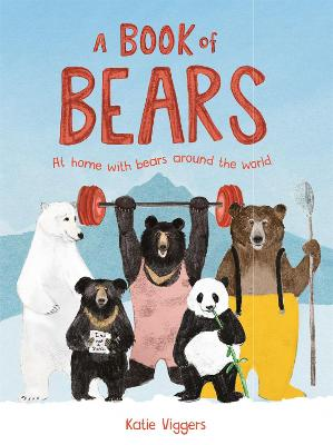 Cover for A Book of Bears At Home with Bears Around the World by Katie Viggers