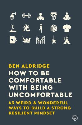 Book Cover for How to Be Comfortable with Being Uncomfortable by Ben Aldridge