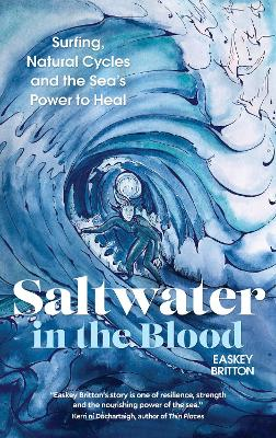 Saltwater in the Blood Surfing, Natural Cycles and the Sea's Power to Heal