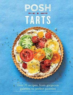 Posh Tarts Over 70 recipes, from gorgeous galettes to perfect pastries