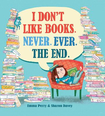 I Don't Like Books. Never. Ever. The End.