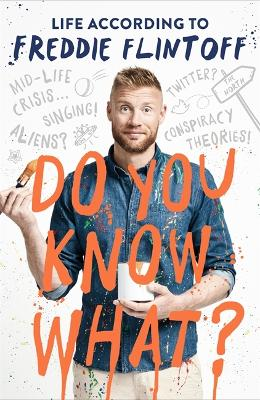 Cover for Do You Know What? Life According to Freddie Flintoff by Andrew Flintoff