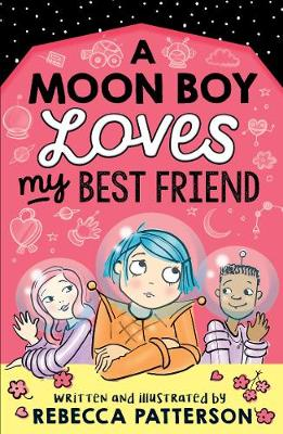 Cover for A Moon Boy Loves My Best Friend by Rebecca Patterson