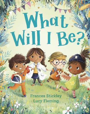 Cover for What Will I Be? by Frances Stickley