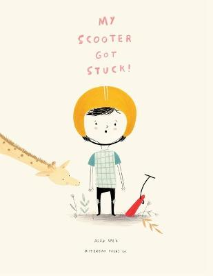 Cover for My Scooter Got Stuck! by Arba Spak