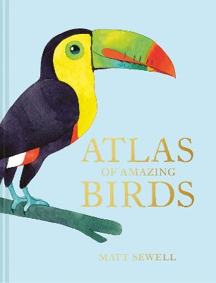 Cover for Atlas of Amazing Birds   by Matt Sewell