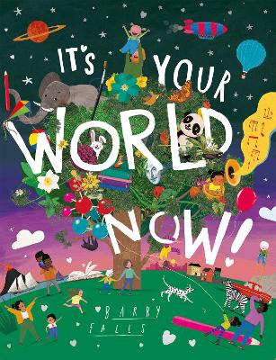 Cover for It's Your World Now! by Barry Falls