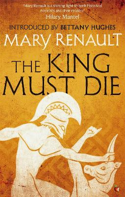 Book Cover for The King Must Die by Mary Renault