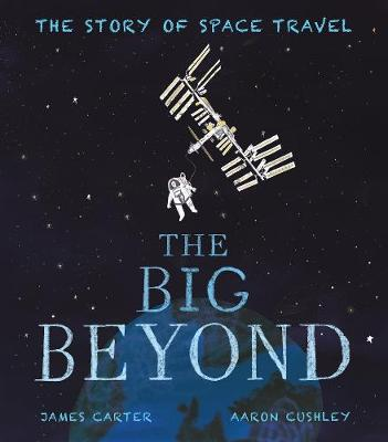 Book Cover for The Big Beyond The Story of Space Travel by James Carter