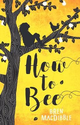 How to Bee by Bren MacDibble | LoveReading
