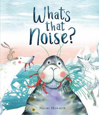 Cover for What's That Noise? by Naomi Howarth