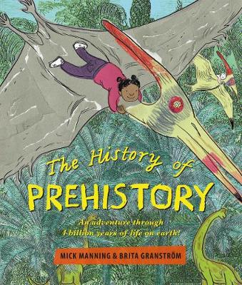 Cover for The History of Prehistory An adventure through 4 billion years of life on earth! by Mick Manning