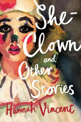 Book Cover for She-Clown, and other stories by Hannah Vincent