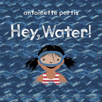 Cover for Hey, Water! by Antoinette Portis