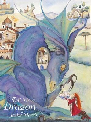 Cover for Tell Me a Dragon by Jackie Morris