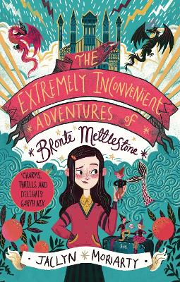 Cover for The Extremely Inconvenient Adventures of Bronte Mettlestone by Jaclyn Moriarty