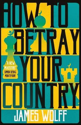 Cover for How to Betray your Country  by James Wolff