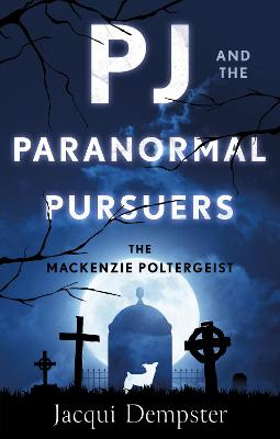 PJ and the Paranormal Pursuers The Mackenzie Poltergeist