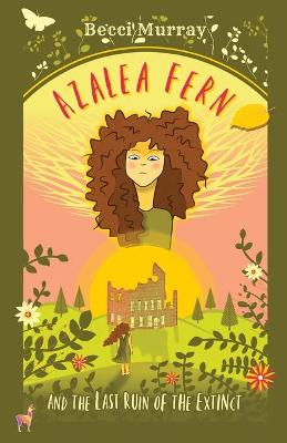 Cover for Azalea Fern and the Last Ruin of the Extinct by