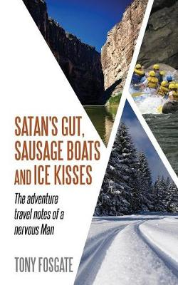 Satan's Gut, Sausage Boats & Ice Kisses The Adventure Travel Notes of a Nervous Man