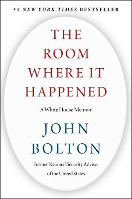 The Room Where It Happened A White House Memoir