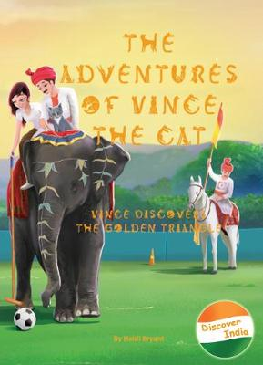 Cover for The Adventures of Vince the Cat: Vince Discovers the Golden Triangle by Heidi Bryant