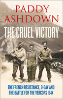 Cover for The Cruel Victory The French Resistance and the Battle for the Vercors 1944 by Paddy Ashdown