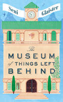 Cover for The Museum of Things Left Behind by Seni Glaister