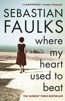 Cover for Where My Heart Used to Beat by Sebastian Faulks