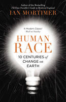 Cover for Human Race 10 Centuries of Change on Earth by Ian Mortimer