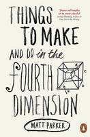 Cover for Things to Make and Do in the Fourth Dimension by Matt Parker