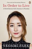 Cover for In Order to Live A North Korean Girl's Journey to Freedom by Yeonmi Park