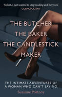 Cover for The Butcher, the Baker, the Candlestick Maker The Intimate Adventures of a Woman Who Can't Say No by Suzanne Portnoy