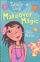 Cover for Totally Lucy: Makeover Magic by Kelly Mckain