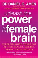 Unleash the Power of the Female Brain Supercharging Yours for Better Health, Energy, Mood, Focus and Sex