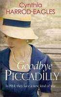 Cover for Goodbye, Piccadilly War at Home, 1914 by Cynthia Harrod-Eagles