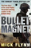 Bullet Magnet : Britain's Most Decorated Frontline Soldier