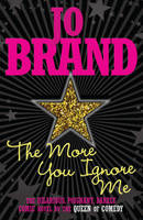 Cover for The More You Ignore Me by Jo Brand
