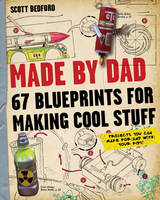 Cover for Made by Dad 67 Blueprints for Making Cool Stuff by Scott Bedford