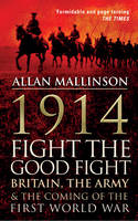 Cover for 1914: Fight the Good Fight Britain, the Army and the Coming of the First World War by Allan Mallinson