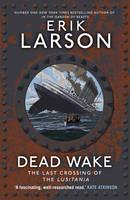 Dead Wake The Last Crossing of the Lusitania