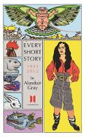 Cover for Every Short Story by Alasdair Gray 1951-2012 by Alasdair Gray