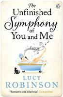Cover for The Unfinished Symphony of You and Me by Lucy Robinson