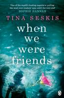 Cover for When We Were Friends by Tina Seskis